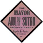 "Sutro Campaign Flyer, ""For Mayor: Adolph Sutro, People's Party"""
